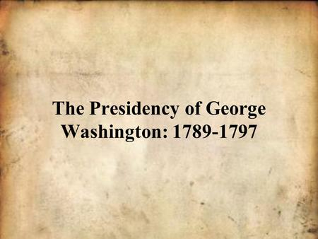 The Presidency of George Washington: 1789-1797. In 1789, George Washington was inaugurated as the nation's first President. As President, Washington guided.