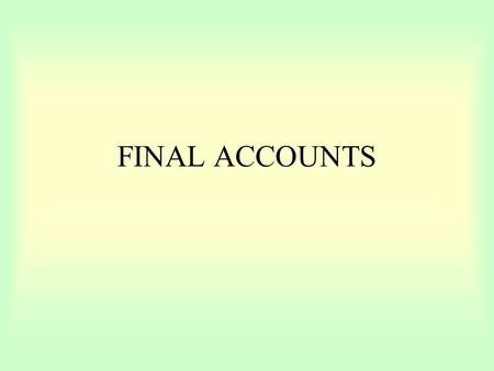 FINAL ACCOUNTS. There are a number of stages in putting together an accounting system 1.Preparing and storing original documents – these are the invoices.