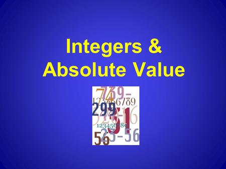 Integers & Absolute Value. Objectives: To be able to identify, compare, and order positive and negative integers. To be able to determine the absolute.