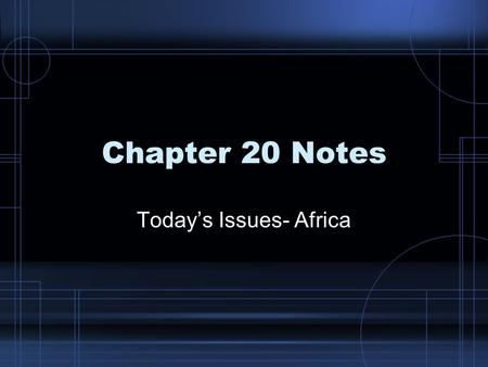 Chapter 20 Notes Today's Issues- Africa. Section 1- Economic Development Africa's Economy- –Primarily provide raw materials to developed nations –Problems-