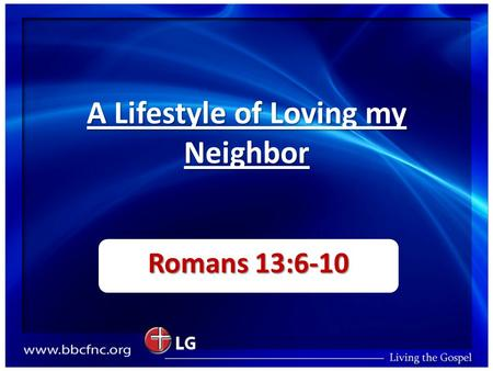 A Lifestyle of Loving my Neighbor Romans 13:6-10.
