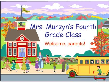Mrs. Murzyn's Fourth Grade Class Welcome, parents!