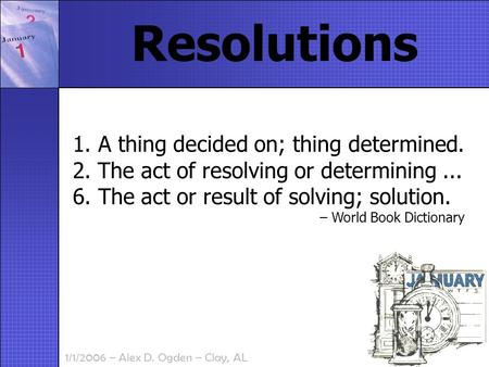 1/1/2006 – Alex D. Ogden – Clay, AL 1. A thing decided on; thing determined. 2. The act of resolving or determining... 6. The act or result of solving;