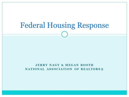 JERRY NAGY & MEGAN BOOTH NATIONAL ASSOCIATION OF REALTORS® Federal Housing Response.