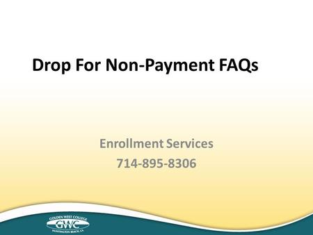 Drop For Non-Payment FAQs Enrollment Services 714-895-8306.
