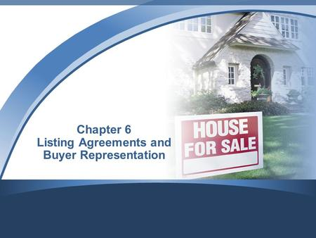 Chapter 6 Listing Agreements and Buyer Representation.