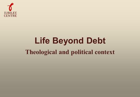 Life Beyond Debt Theological and political context.
