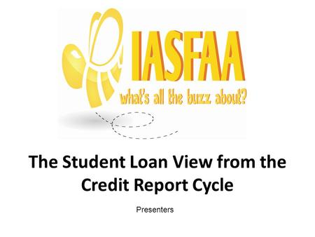 The Student Loan View from the Credit Report Cycle Presenters.