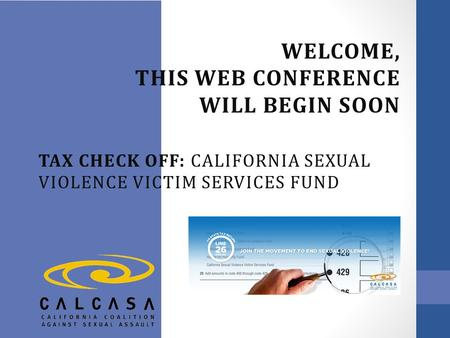 WELCOME, THIS WEB CONFERENCE WILL BEGIN SOON TAX CHECK OFF: CALIFORNIA SEXUAL VIOLENCE VICTIM SERVICES FUND.