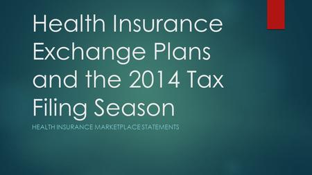 Health Insurance Exchange Plans and the 2014 Tax Filing Season HEALTH INSURANCE MARKETPLACE STATEMENTS.