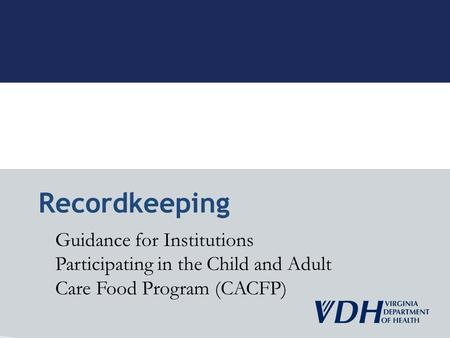 Guidance for Institutions Participating in the Child and Adult Care Food Program (CACFP) Recordkeeping.