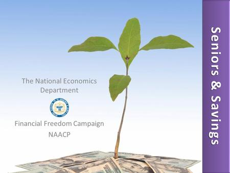 The National Economics Department Financial Freedom Campaign NAACP Seniors & Savings.