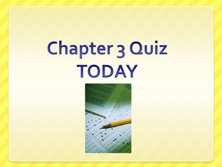Chapter 3 Quiz TODAY.