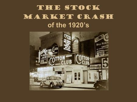 The Stock Market Crash of the 1920's. In 1927, '28, and '29 it was easy to get rich. All you had to do was put a little money in the stock market. Here.