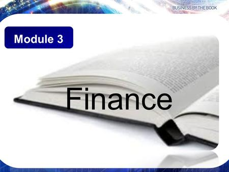 Finance Module 3. Finance Almost every decision in business has a financial impact. Consequently, businesspeople need to understand God's principles that.