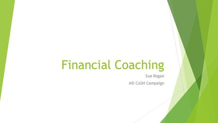 Financial Coaching Sue Rogan MD CASH Campaign. MD CASH (Creating Assets, Savings and Hope) Campaign A network of organizations from across Maryland that.