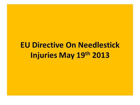 EU Directive On Needlestick Injuries May 19 th 2013.