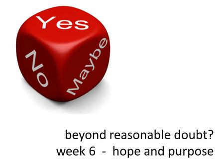 Beyond reasonable doubt? week 6 - hope and purpose.
