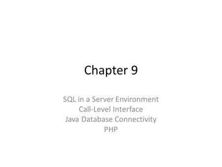 Chapter 9 SQL in a Server Environment Call-Level Interface Java Database Connectivity PHP.