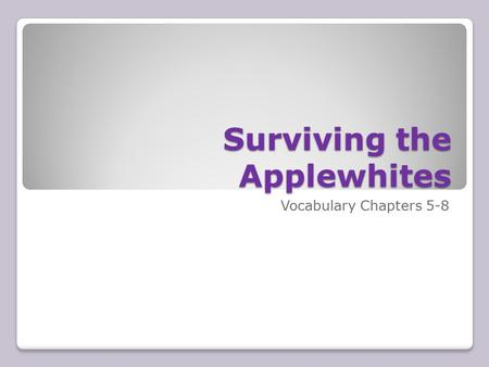 Surviving the Applewhites Vocabulary Chapters 5-8.