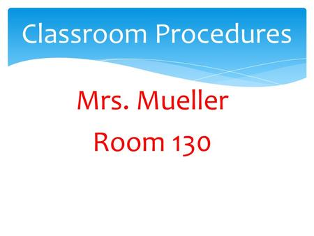 Classroom Procedures Mrs. Mueller Room 130. By the end of the period, scholars will be able to complete ten questions by working independently and in.