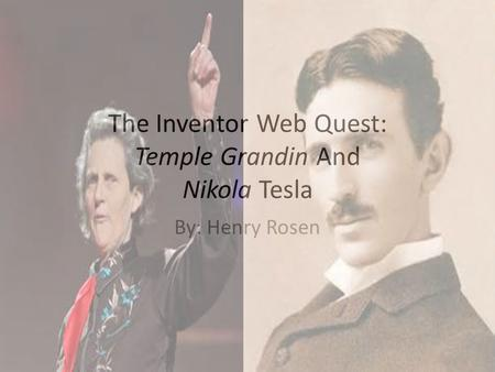The Inventor Web Quest: Temple Grandin And Nikola Tesla