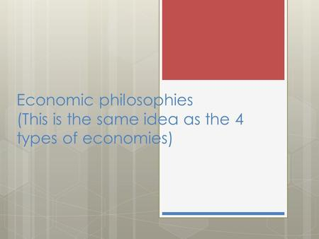 Economic philosophies (This is the same idea as the 4 types of economies)
