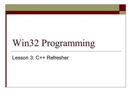 Win32 Programming Lesson 3: C++ Refresher. Before We Begin  You can call the Win32 APIs in a lot of different languages (Visual J++, Visual Basic.NET,