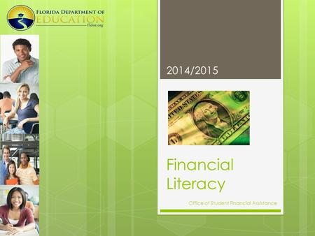 Financial Literacy 2014/2015 Office of Student Financial Assistance.