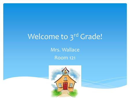 Welcome to 3 rd Grade! Mrs. Wallace Room 121. I went to Miami University and graduated with a degree in elementary education. I then went to NKU and got.