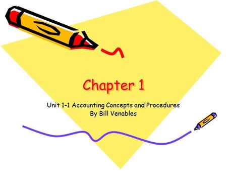 Chapter 1 Unit 1-1 Accounting Concepts and Procedures By Bill Venables.