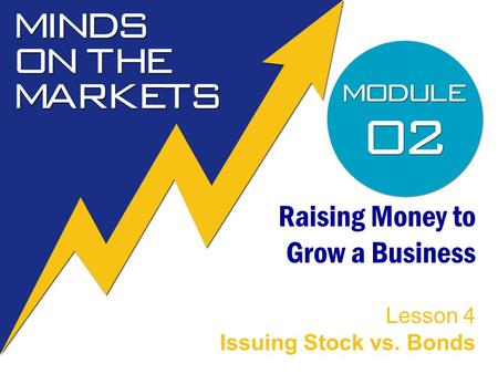 Raising Money to Grow a Business Lesson 4 Issuing Stock vs. Bonds.