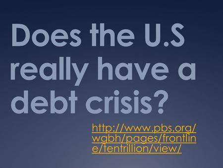 Does the U.S really have a debt crisis?  wgbh/pages/frontlin e/tentrillion/view/