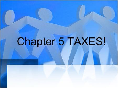 Chapter 5 TAXES!.