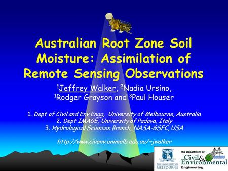 Jeffrey Walker Australian Root Zone Soil Moisture: Assimilation of Remote Sensing Observations 1 Jeffrey Walker, 2 Nadia Ursino, 1 Rodger Grayson and 3.