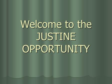 Welcome to the JUSTINE OPPORTUNITY. Making dreams come true…