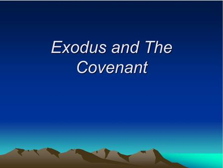 Exodus and The Covenant. Exodus- a mass departure; often related to the journey of the Hebrew people from Egypt to the promised land. Covenant- a formal.