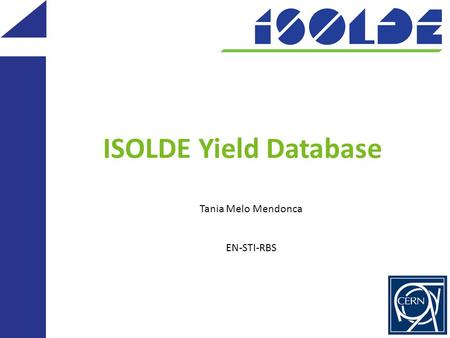 ISOLDE Yield Database Tania Melo Mendonca EN-STI-RBS.