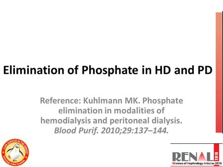 Elimination of Phosphate in HD and PD Reference: Kuhlmann MK. Phosphate elimination in modalities of hemodialysis and peritoneal dialysis. Blood Purif.