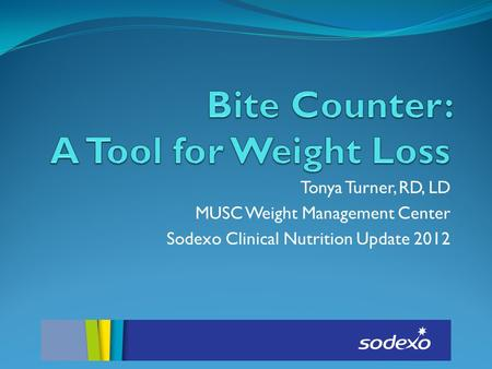 Tonya Turner, RD, LD MUSC Weight Management Center Sodexo Clinical Nutrition Update 2012.