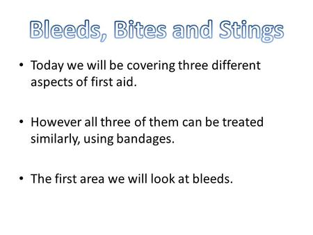 Today we will be covering three different aspects of first aid. However all three of them can be treated similarly, using bandages. The first area we will.