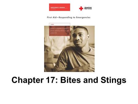 Chapter 17: Bites and Stings. 292 AMERICAN RED CROSS FIRST AID–RESPONDING TO EMERGENCIES FOURTH EDITION Copyright © 2005 by The American National Red.
