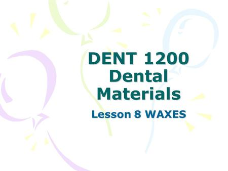 DENT 1200 Dental Materials Lesson 8 WAXES.