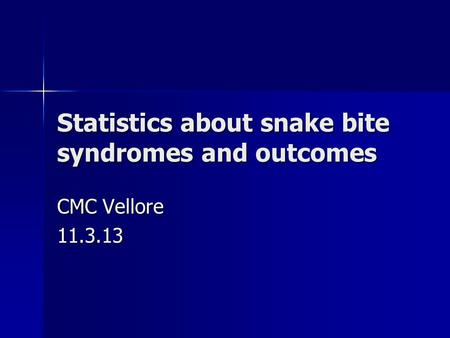 Statistics about snake bite syndromes and outcomes CMC Vellore 11.3.13.