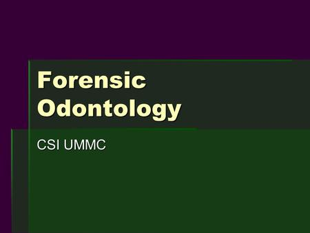 Forensic Odontology CSI UMMC. Applications  Bite mark analysis  Identification  Dental malpractice.