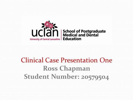Clinical Case Presentation One Ross Chapman Student Number: 20579504.