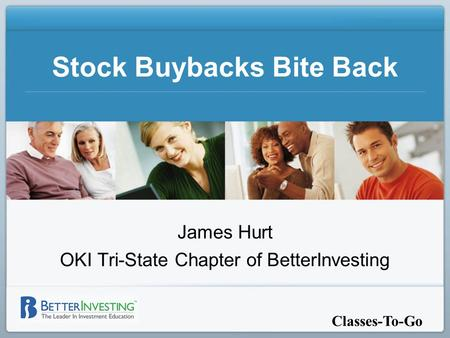 Classes-To-Go Stock Buybacks Bite Back James Hurt OKI Tri-State Chapter of BetterInvesting.