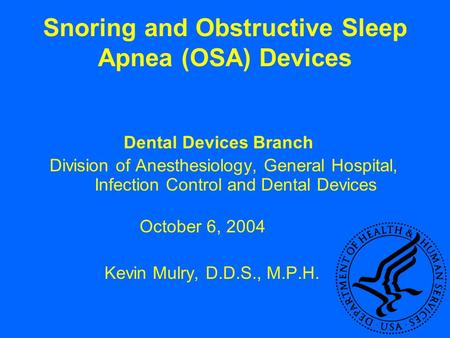 Snoring and Obstructive Sleep Apnea (OSA) Devices Dental Devices Branch Division of Anesthesiology, General Hospital, Infection Control and Dental Devices.