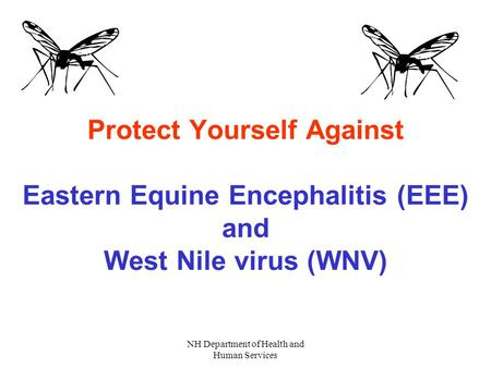 NH Department of Health and Human Services Protect Yourself Against Eastern Equine Encephalitis (EEE) and West Nile virus (WNV)