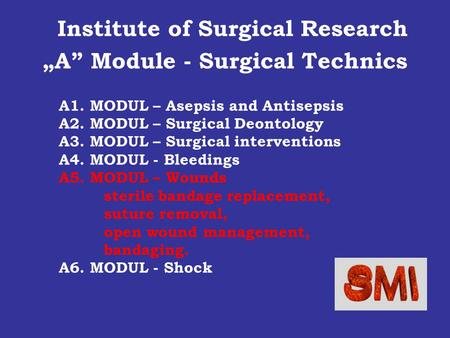 A1. MODUL – Asepsis and Antisepsis A2. MODUL – Surgical Deontology A3. MODUL – Surgical interventions A4. MODUL - Bleedings A5. MODUL – Wounds sterile.